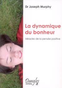 La dynamique du bonheur : miracles de la pensée positive