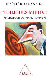 Toujours mieux ! : psychologie du perfectionnisme