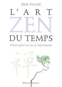 L'art zen du temps : mieux gérer sa vie en ralentissant