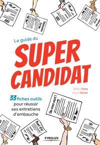 Le guide du super candidat : 33 fiches outils pour réussir ses entretiens d'embauche