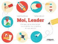 Moi, leader : 8 étapes pour développer sa créativité, son intuition et son audace