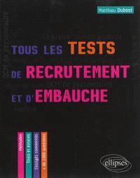 Tous les tests de recrutement et d'embauche : QCM de personnalité, compétences verbales, QI, logique, culture générale : méthodes, trucs et astuces, corrigés commentés, + de 2.000 questions