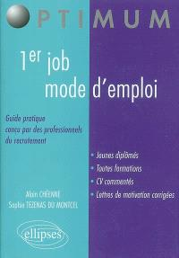 1er job, mode d'emploi : guide pratique conçu par des professionnels du recrutement : jeunes diplômés, toutes formations, CV commentés, lettres de motivation corrigées