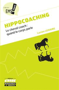 Hippocoaching : le cheval coach : quand le corps parle