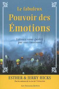 Le fabuleux pouvoir des émotions : laissez-vous guider par vos émotions...