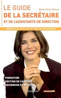 Le guide de la secrétaire et de l'assistante de direction : modèles de CV et de lettres de motivation