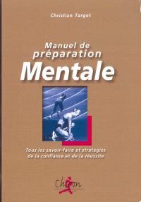 Manuel de préparation mentale : tous les savoir-faire et stratégies de la confiance et de la réussite