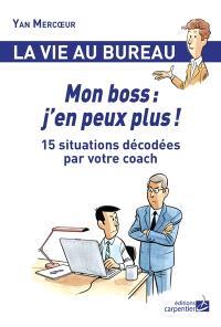 Mon boss : j'en peux plus ! : 15 situations décodées par votre coach