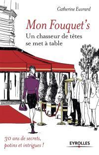 Mon Fouquet's : un chasseur de têtes se met à table : 30 ans de secrets, potins et intrigues !