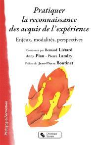 Pratiquer la reconnaissance des acquis de l'expérience : enjeux, modalités, perspectives