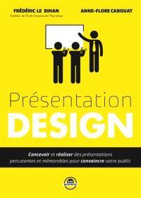 Présentation design : concevoir et réaliser des présentations percutantes et mémorables pour convaincre votre public