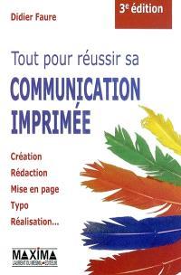 Tout pour réussir sa communication imprimée : création, rédaction, mise en page, typo, réalisation...