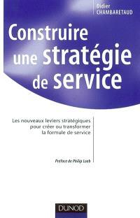 Construire une stratégie de service : les nouveaux leviers stratégiques pour créer ou transformer la formule de service