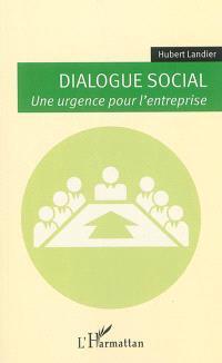 Dialogue social : une urgence pour l'entreprise