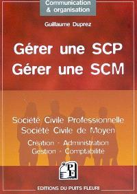 Gérer une SCP, gérer une SCM : société civile professionnelle, société civile de moyen : création, administration, gestion, comptabilité