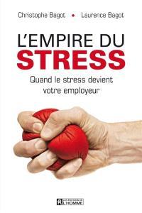 L'empire du stress  : quand le stress devient votre employeur