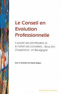 Le conseil en évolution professionnelle : l'activité des bénéficiaires et le métier des conseillers : deux ans d'expérience en Bourgogne