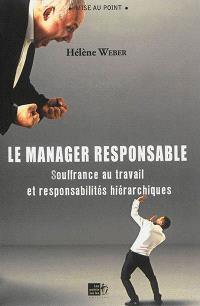 Le manager responsable : souffrance au travail et responsabilités hiérarchiques
