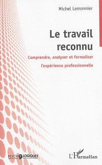 Le travail reconnu : comprendre, analyser et formaliser l'expérience professionnelle