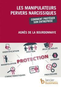 Les manipulateurs pervers narcissiques : comment protéger son entreprise