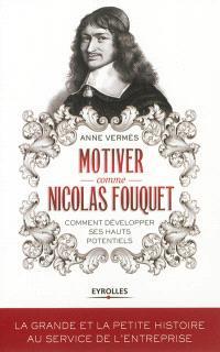 Motiver comme Nicolas Fouquet : comment développer ses hauts potentiels