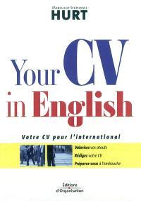 Your CV in English : votre CV pour l'international : valorisez vos atouts, rédigez votre CV, préparez-vous à l'embauche