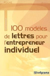 100 modèles de lettres pour l'entrepreneur individuel