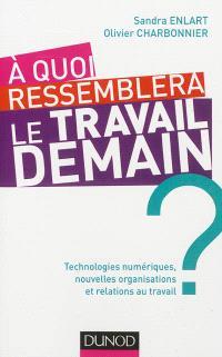 A quoi ressemblera le travail demain ? : technologies numériques, nouvelles organisations et relations au travail