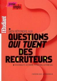 """Bien répondre aux questions """"qui tuent"""" des recruteurs : personnalité, vie privée, formation, expériences"""