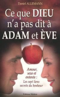 Ce que Dieu n'a pas dit à Adam et Eve : amour, sexe et entente : les sept liens secrets du bonheur