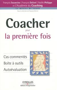Coacher pour la première fois : cas commentés, boîte à outils, autoévaluation