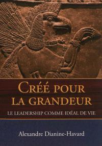 Créé pour la grandeur : le leadership comme idéal de vie