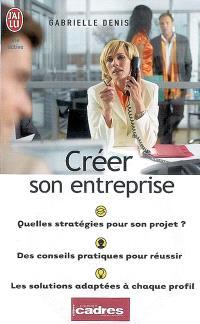 Créer son entreprise : quelle stratégie pour votre projet ? : des conseils pratiques pour réussir, les solutions adaptées à chaque profil