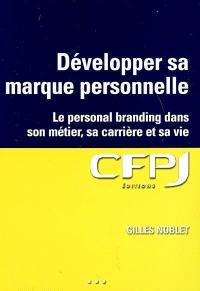 Développer sa marque personnelle : le personal branding pour tous dans son métier, sa carrière et sa vie