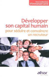 Développer son capital humain pour séduire et convaincre un recruteur