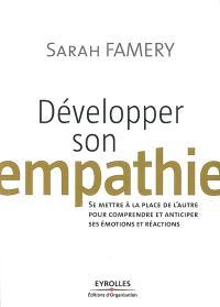 Développer son empathie : se mettre à la place de l'autre pour comprendre et anticiper ses émotions et réactions