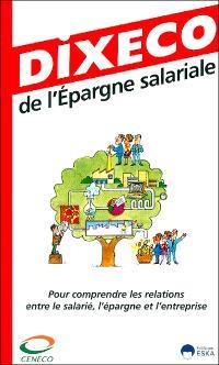 Dixéco de l'épargne salariale : pour comprendre les relations entre le salarié, l'épargne et l'entreprise