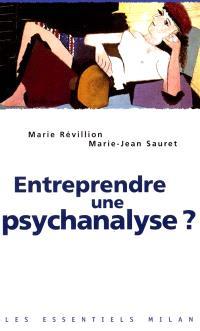 Entreprendre une psychanalyse ?