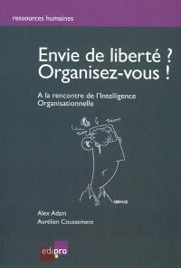 Envie de liberté, organisez-vous ! : à la recherche de l'intelligence organisationnelle