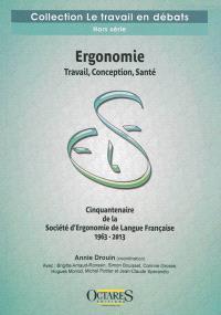 Ergonomie : travail, conception, santé : cinquantenaire de la Société d'ergonomie de langue française, 1963-2013