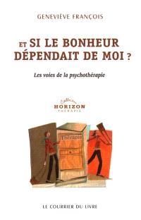 Et si le bonheur dépendait de moi ? : les voies de la psychothérapie