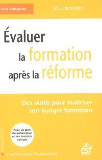 Evaluer la formation après la réforme : des outils pour maîtriser son budget formation : avec un plan d'autoformation et des exercices corrigés