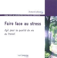 Faire face au stress : agir pour la qualité de vie au travail