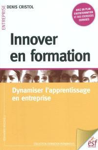 Innover en formation : dynamiser l'apprentissage en entreprise