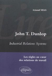 John T. Dunlop, Industrial relations systems : les règles au coeur des relations de travail