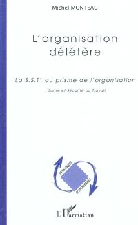 L'organisation délétère : la SST au prisme de l'organisation