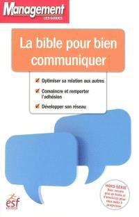 La bible pour bien communiquer : optimiser sa relation aux autres, convaincre et remporter l'adhésion, développer son réseau