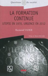 La formation continue : utopie en 1970, urgence en 2012