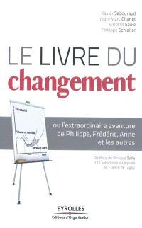 Le livre du changement ou L'extraordinaire aventure de Philippe, Frédéric, Anne et les autres