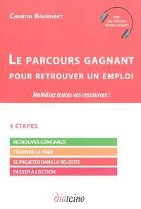 Le parcours gagnant pour retrouver un emploi : mobilisez toutes vos ressources !